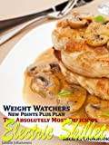 Weight Watchers New Points Plus Plan The Absolutely Most Delicious Electric Skillet Recipes Cookbook