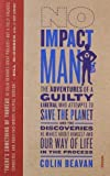 img - for No Impact Man: The Adventures of a Guilty Liberal Who Attempts to Save the Planet, and the Discoveries He Makes About Himself and Our Way of Life in the Process by Beavan, Colin (2010) Paperback book / textbook / text book