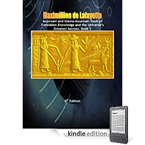 Anunnaki and Ulema-Anunnaki Vault of Forbidden Knowledge and the Universes Greatest Secrets. 6th Edition. Book 2 ((Anunnaki & Ulema Secrets and Civilization on Earth and Multiple Dimensions))