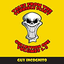 Tales From the Terrible Scary Collection One: Volumes 1-3 (       UNABRIDGED) by Guy Incognito Narrated by Blaine Moore