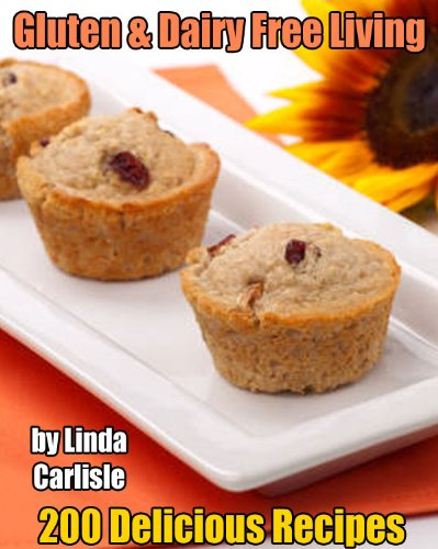 Gluten & Dairy Free Living - 200 Delicious Recipes