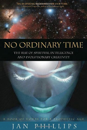 No Ordinary Time: The Rise of Spiritual Intelligence and Evolutionary Creativity