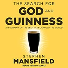 The Search for God and Guinness: A Biography of the Beer That Changed the World Audiobook by Stephen Mansfield Narrated by David Colacci