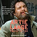 Too Fat to Fish (       UNABRIDGED) by Artie Lange Narrated by Artie Lange