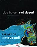 Blue Horse, Red Desert: The Art of Tom Russell (0982860129) by Tom Russell