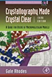 Crystallography Made Crystal Clear, Third Edition: A Guide for Users of Macromolecular Models (Complementary Science)