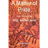 A Matter of Pride (Charles V, Holy Roman Emperor) - king, soldier, loverby Linda Carlino Carlino