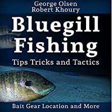 Fishing: Bluegill Tips, Tricks, and Tactics: Freshwater Fishing (       UNABRIDGED) by George Olsen, Robert Khoury Narrated by Dave Wright