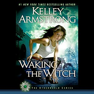 Waking the Witch: Women of the Otherworld, Book 11 | [Kelley Armstrong]