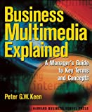 Business Multimedia Explained: A Manager's Guide to Key Terms and Concepts