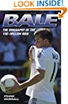 Bale: The Biography of the 100-Millio...