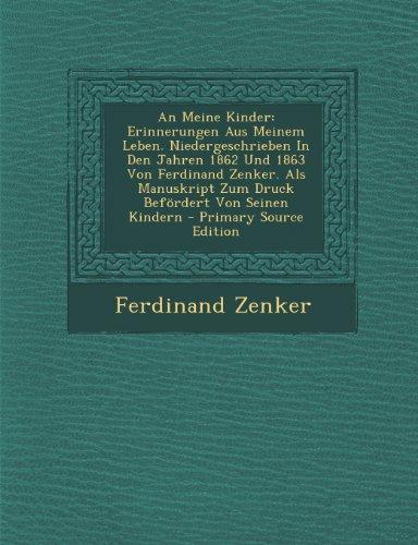 An Meine Kinder: Erinnerungen Aus Meinem Leben. Niedergeschrieben in Den Jahren 1862 Und 1863 Von Ferdinand Zenker. ALS Manuskript Zum Druck Befordert Von Seinen Kindern