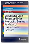 Untranslated Gene Regions and Other Non-coding Elements: Regulation of Eukaryotic Gene Expression (SpringerBriefs in Biochemistry and Molecular Biology)