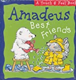 Amadeus Best Friends (A Touch and Feel Book)
