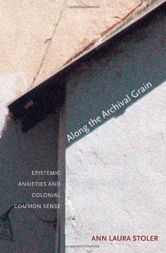 Along the Archival Grain: Epistemic Anxieties and...