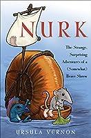 Nurk: The Strange, Surprising Adventures of a