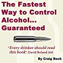 The Fastest Way to Control Alcohol... Guaranteed Audiobook by Craig Beck Narrated by Craig Beck