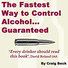 The Fastest Way to Control Alcohol... Guaranteed (       UNABRIDGED) by Craig Beck Narrated by Craig Beck