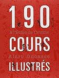 echange, troc Alain Ducasse - 190 cours illustrés à l'Ecole de Cuisine : Avec liste de courses
