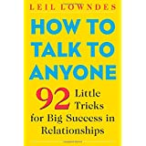 How to Talk to Anyone: 92 Little Tricks for Big Success in Relationships ~ Leil Lowndes