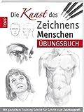 """""""Die Kunst des Zeichnens - Menschen  Übungsbuch"""": Mit gezieltem Training Schritt für Schritt zum Zeichenprofi"""