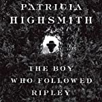 The Boy Who Followed Ripley (       UNABRIDGED) by Patricia Highsmith Narrated by Kevin Kenerly