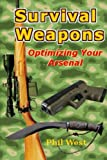 Phil West Survival Weapons: Optimizing Your Arsenal