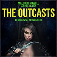 The Outcasts: Beware What You Wish For (       UNABRIDGED) by Mr Malcolm Powell Narrated by Steven Morgan