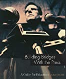 Building Bridges with the Press (A Guide for Educators) (Guide for Educators Series)