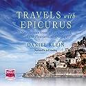 Travels with Epicurus Hörbuch von Daniel Klein Gesprochen von: Jeff Harding