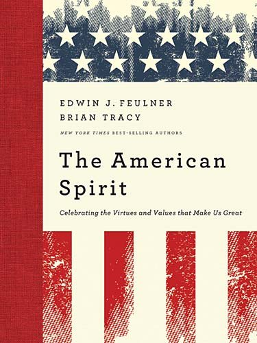 The American Spirit: Celebrating the Virtues and Values that Make Us Great, Edwin J. Feulner, Brian Tracy