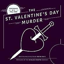 The St. Valentine's Day Murder Performance Auteur(s) : Peter Davis Narrateur(s) :  full cast