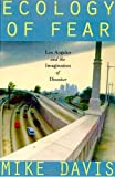 Ecology of Fear: Los Angeles and the Imagination of Disaster (0805051066) by Mike Davis