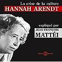 Hannah Arendt: La crise de la culture expliquée par Jean-François Mattéi Discours Auteur(s) : Jean-François Mattéi Narrateur(s) : Jean-François Mattéi