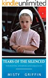 Tears of the Silenced: For the silenced victims... An Ex- Amish abuse survivors courageous true story