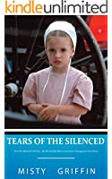 Tears of the Silenced: For the silenced victims... An Ex- Amish abuse survivors courageous true story (English Edition)