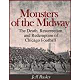 MONSTERS OF THE MIDWAY  The Death, Resurrection, and Redemption of Chicago Football