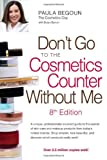 Don't Go to the Cosmetics Counter without Me Paula Begoun