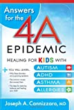 Answers for the 4-A Epidemic: Healing for kids with autism, ADHD, asthma, and allergies