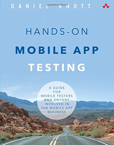 Hands-On Mobile App Testing:A Guide for Mobile Testers and Anyone     Involved in the Mobile App Business