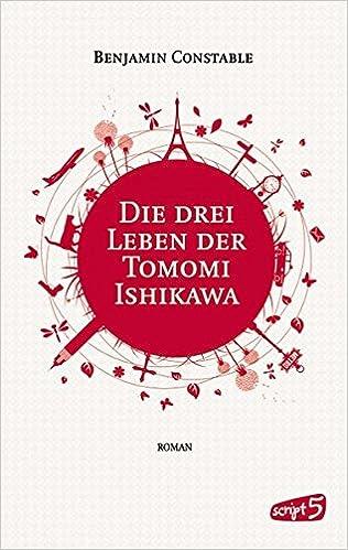 Benjamin Constable - Die drei Leben der Tomomi Ishikawa