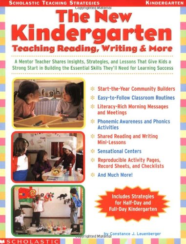The New Kindergarten: Teaching Reading, Writing & More: A Mentor Teacher Shares Insights, Strategies, and Lessons That Give Kids a Strong Start in ... Success (Scholastic Teaching Strategies), Leuenberger, Constance