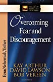 Kay Arthur Overcoming Fear and Discouragement: Ezra, Nehemiah, Esther (The New Inductive Study Series)