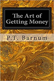 The Art Of Getting Money: Or, Golden Rules For Making Money