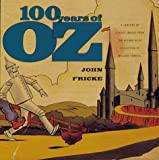img - for 100 Years of Oz: A Century of Classic Images by Carroll, Willard, Fricke, John (1999) Hardcover book / textbook / text book