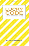 Lucky Code: A Guide for Winning at Life
