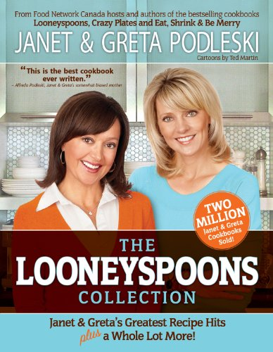 The Looneyspoons Collection: Janet & Gretas Greatest Recipe Hits plus a Whole Lot More