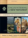 Encountering the New Testament, 3rd ed.: A Historical and Theological Survey