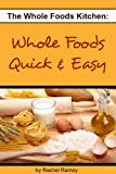 Whole Foods Quick & Easy (The Whole Foods Kitchen)