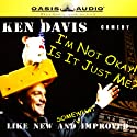 I'm Not Okay! & Is It Just Me? Performance by Ken Davis Narrated by Ken Davis